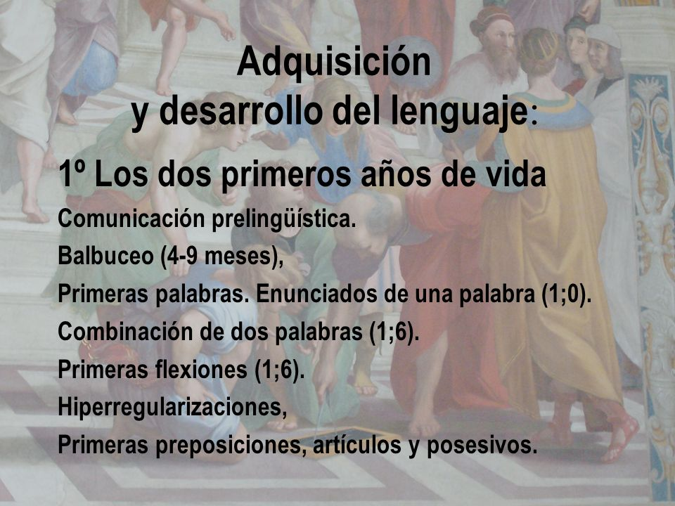 Adquisición y desarrollo del lenguaje : 1º Los dos primeros años de vida Comunicación prelingüística. Balbuceo (4-9 meses), Primeras palabras. Enuncia