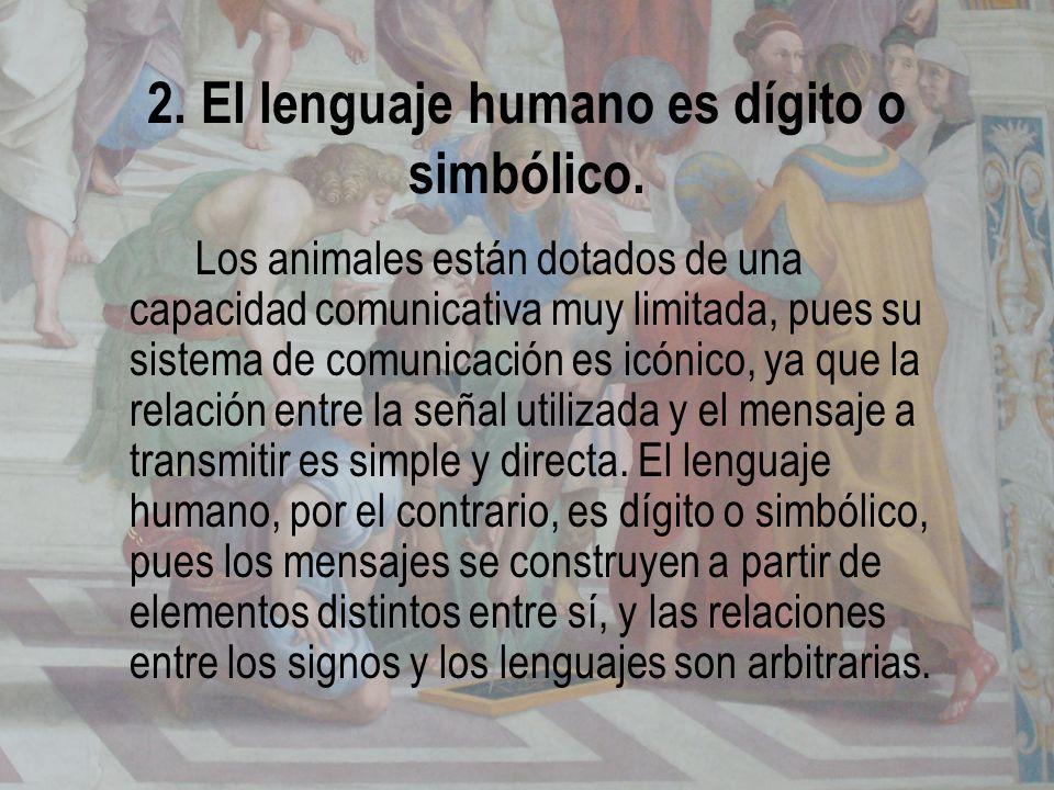 2. El lenguaje humano es dígito o simbólico. Los animales están dotados de una capacidad comunicativa muy limitada, pues su sistema de comunicación es