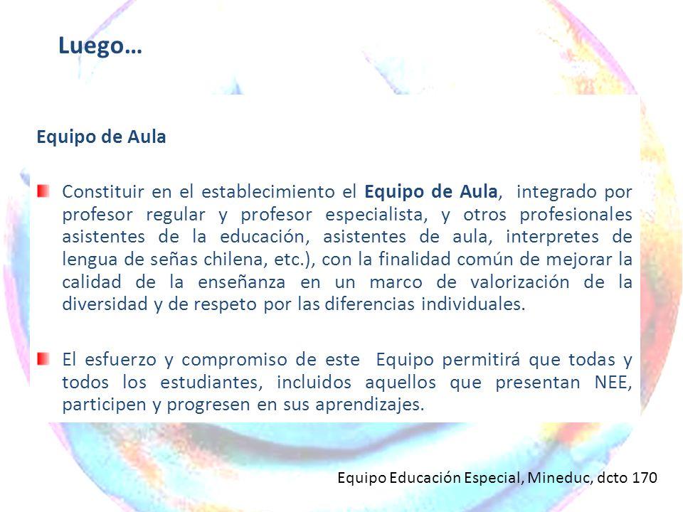 Equipo de Aula Constituir en el establecimiento el Equipo de Aula, integrado por profesor regular y profesor especialista, y otros profesionales asist
