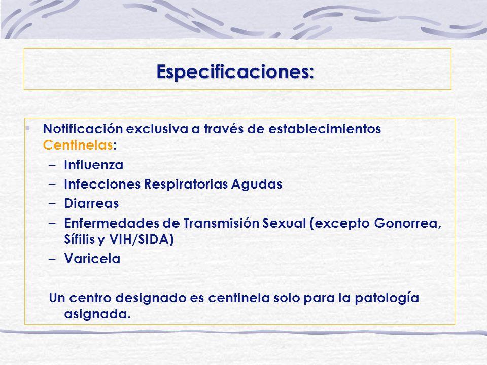 Especificaciones: Notificación exclusiva a través de establecimientos Centinelas: – Influenza – Infecciones Respiratorias Agudas – Diarreas – Enfermed