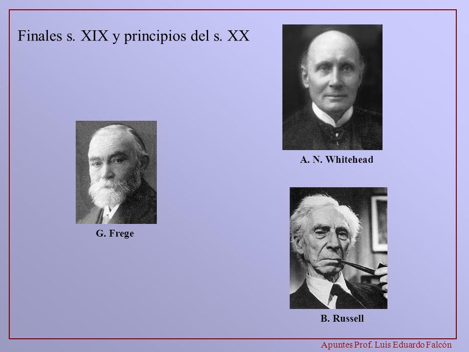 Apuntes Prof. Luis Eduardo Falcón G. Frege A. N. Whitehead B. Russell Finales s. XIX y principios del s. XX