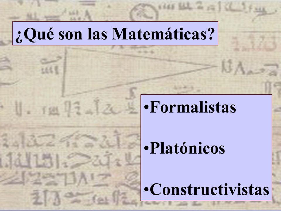 Apuntes Prof. Luis Eduardo Falcón ¿Qué son las Matemáticas? Formalistas Platónicos Constructivistas