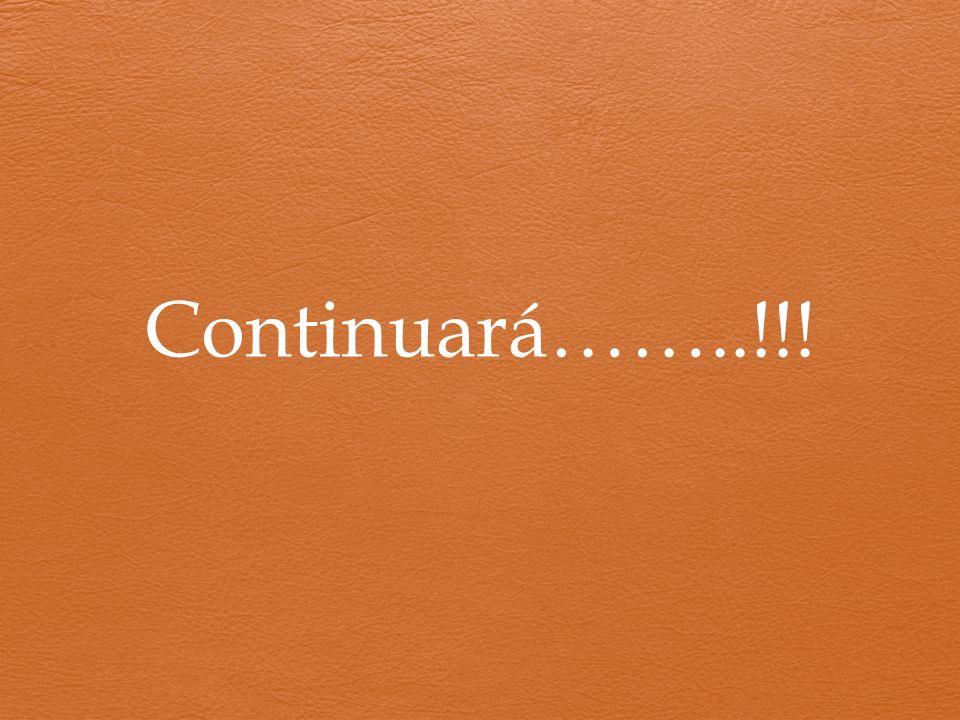 Continuará……..!!!