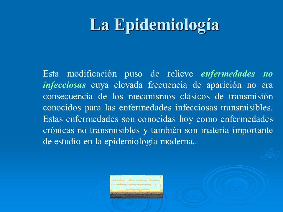 La Epidemiología La Epidemiología Esta modificación puso de relieve enfermedades no infecciosas cuya elevada frecuencia de aparición no era consecuenc