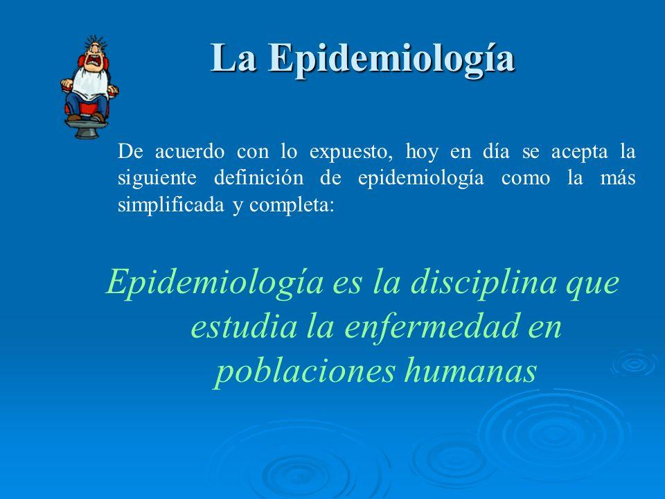 De acuerdo con lo expuesto, hoy en día se acepta la siguiente definición de epidemiología como la más simplificada y completa: Epidemiología es la dis
