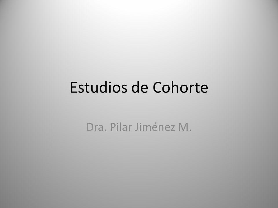 Estudios de Cohorte Dra. Pilar Jiménez M.