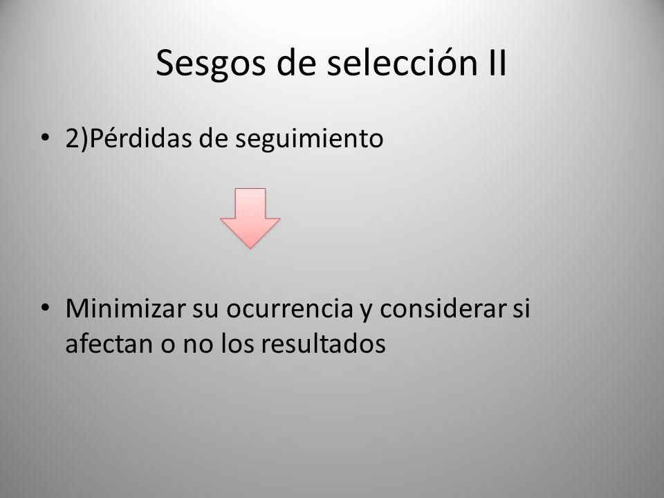 Sesgos de selección II 2)Pérdidas de seguimiento Minimizar su ocurrencia y considerar si afectan o no los resultados