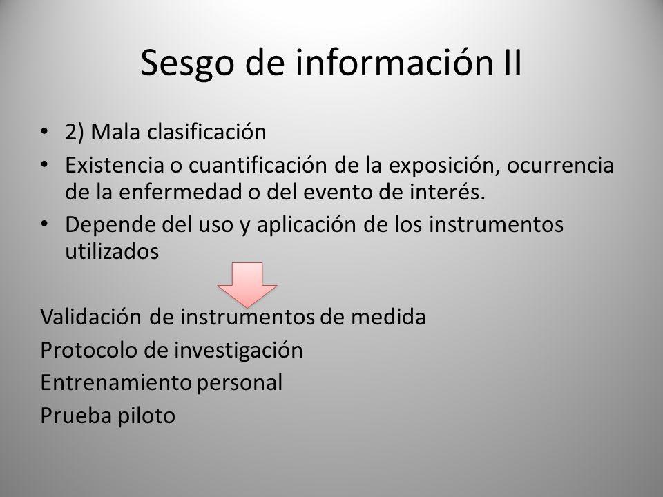 Sesgo de información II 2) Mala clasificación Existencia o cuantificación de la exposición, ocurrencia de la enfermedad o del evento de interés. Depen