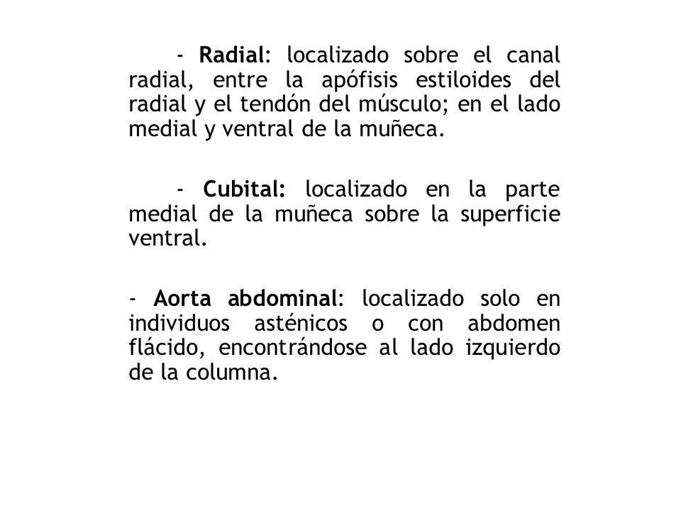 - Axilar: localizado en el hueco axilar, colocando el brazo en abducción. - Humeral: localizado en el pliegue del codo, con el brazo en semiextensión;