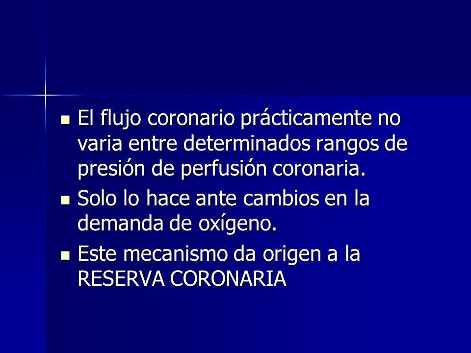 El flujo coronario prácticamente no varia entre determinados rangos de presión de perfusión coronaria. El flujo coronario prácticamente no varia entre