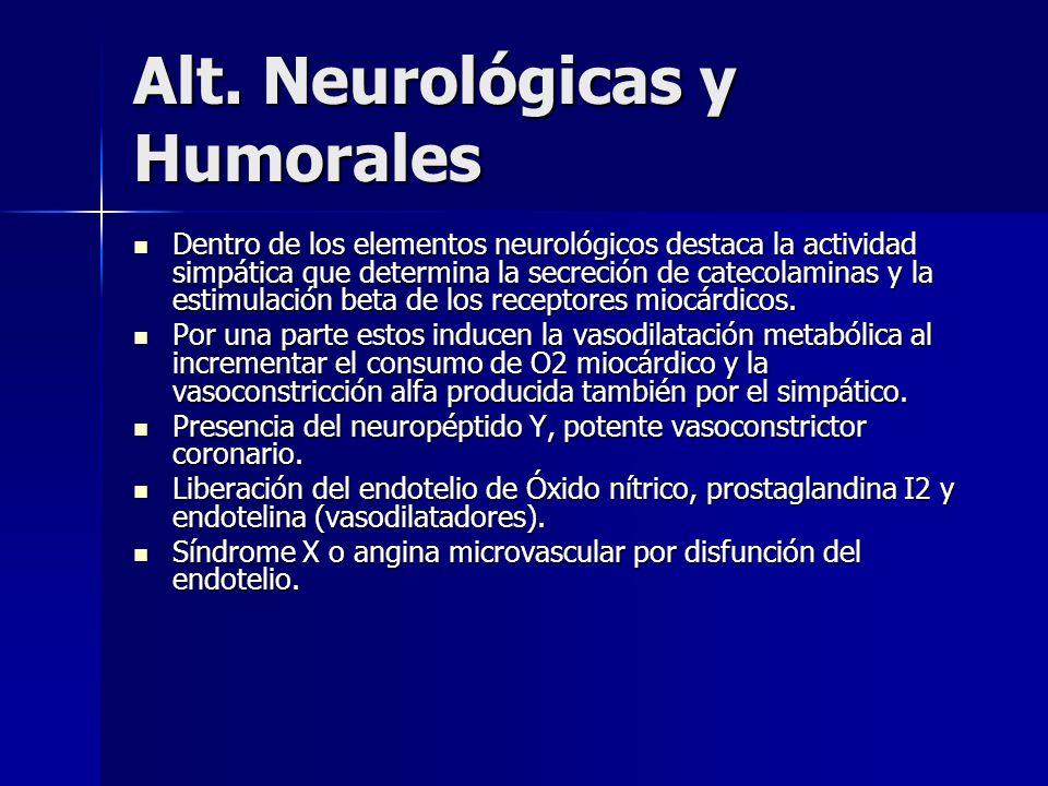 Alt. Neurológicas y Humorales Dentro de los elementos neurológicos destaca la actividad simpática que determina la secreción de catecolaminas y la est