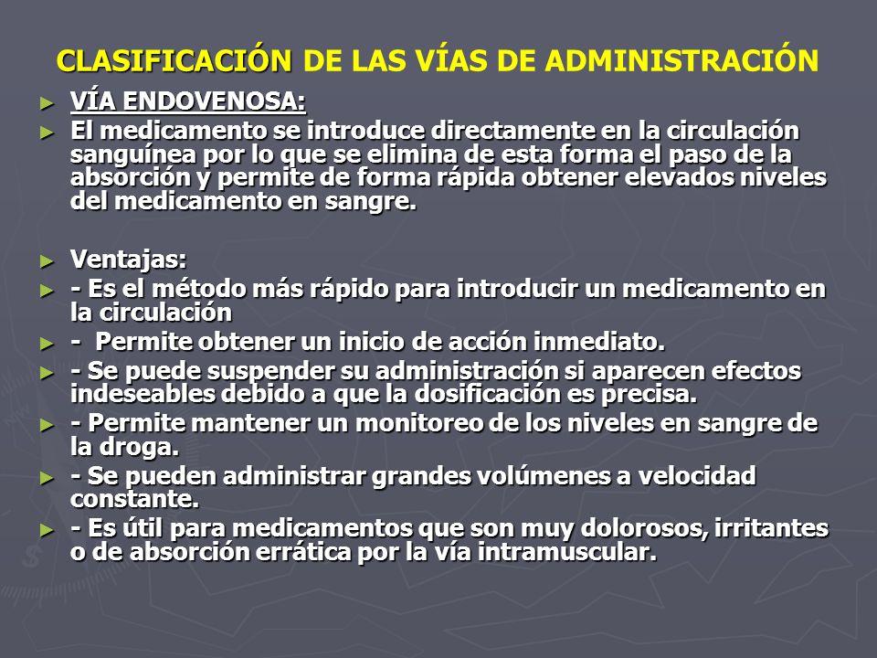 CLASIFICACIÓN CLASIFICACIÓN DE LAS VÍAS DE ADMINISTRACIÓN VÍA ENDOVENOSA: VÍA ENDOVENOSA: El medicamento se introduce directamente en la circulación s