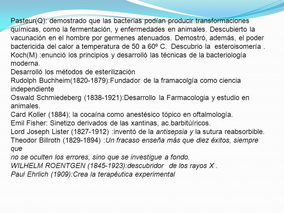 Pasteur(Q): demostrado que las bacterias podían producir transformaciones químicas, como la fermentación, y enfermedades en animales. Descubierto la v