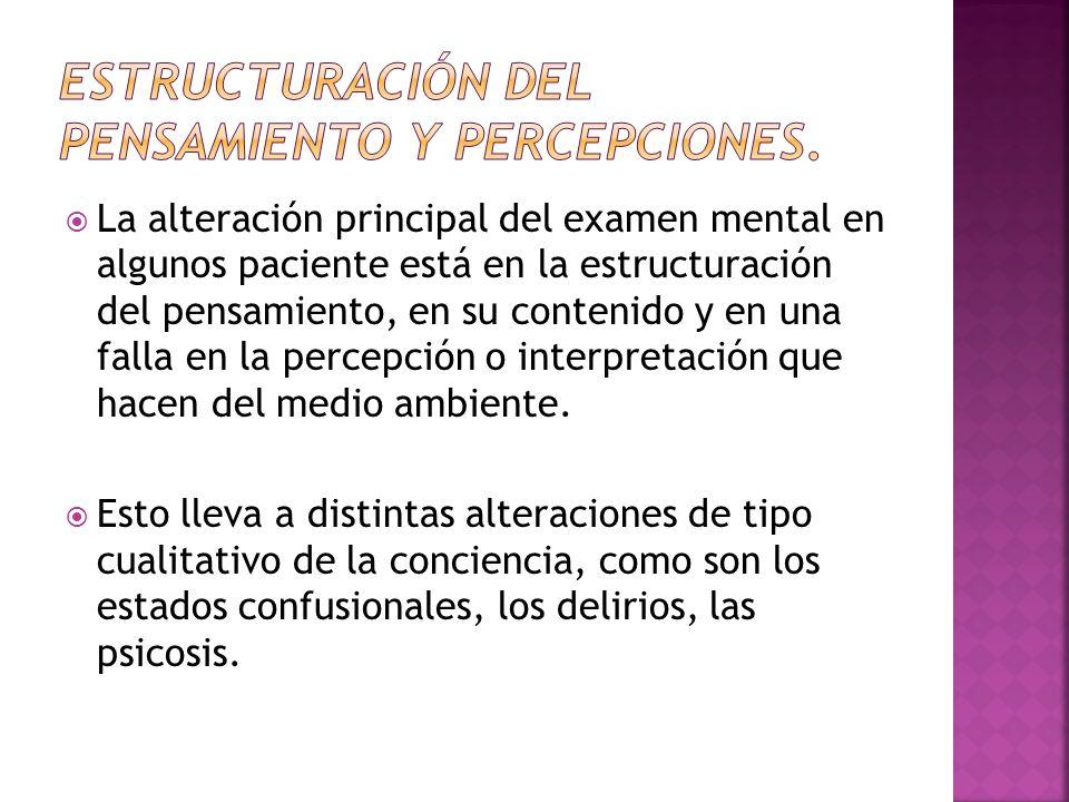 La alteración principal del examen mental en algunos paciente está en la estructuración del pensamiento, en su contenido y en una falla en la percepci