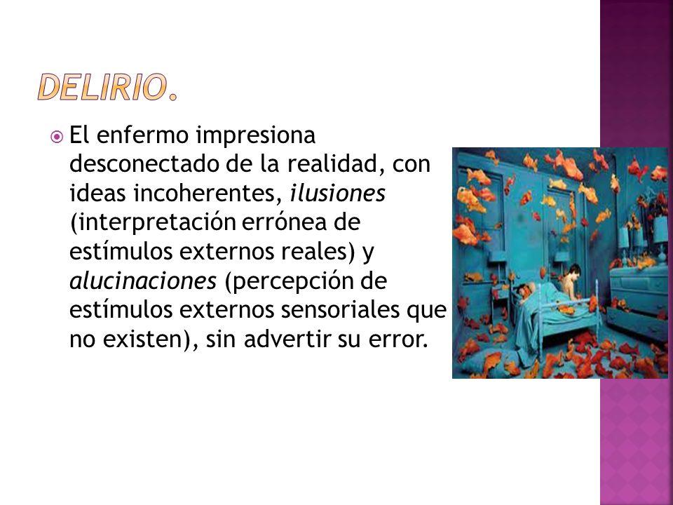 El enfermo impresiona desconectado de la realidad, con ideas incoherentes, ilusiones (interpretación errónea de estímulos externos reales) y alucinaci