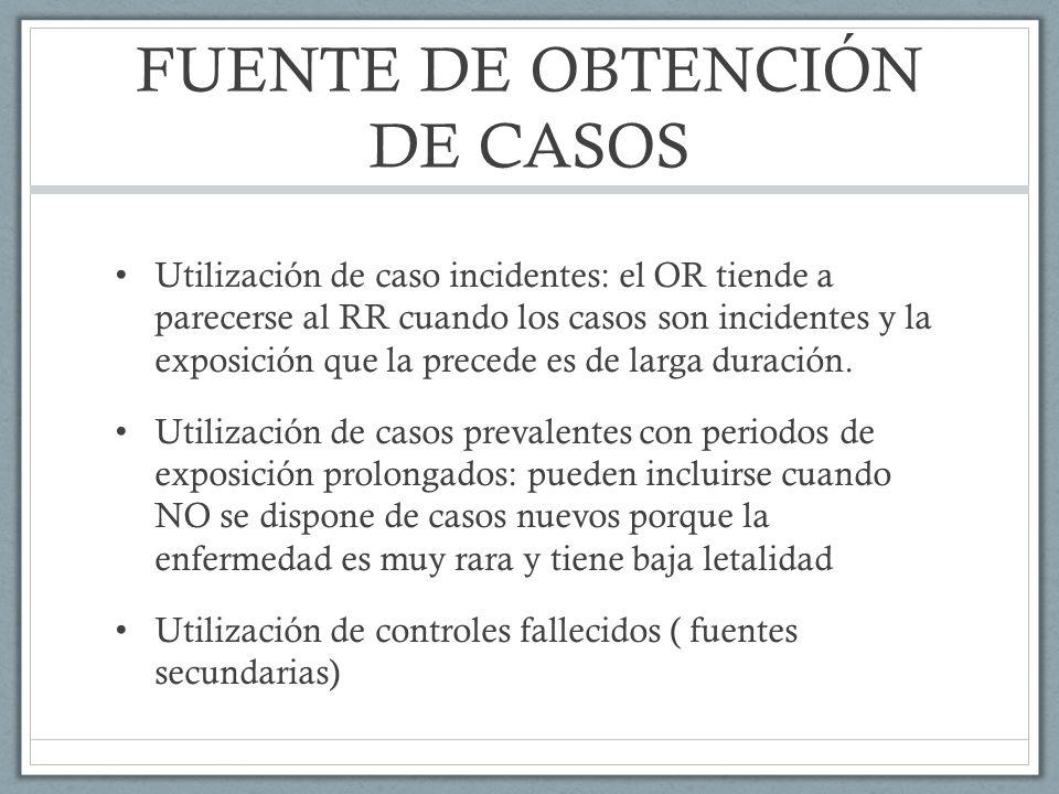 FUENTE DE OBTENCIÓN DE CASOS Utilización de caso incidentes: el OR tiende a parecerse al RR cuando los casos son incidentes y la exposición que la precede es de larga duración.