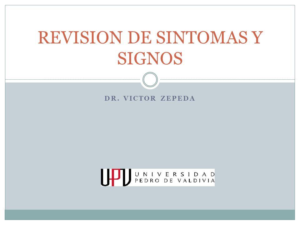 DR. VICTOR ZEPEDA REVISION DE SINTOMAS Y SIGNOS