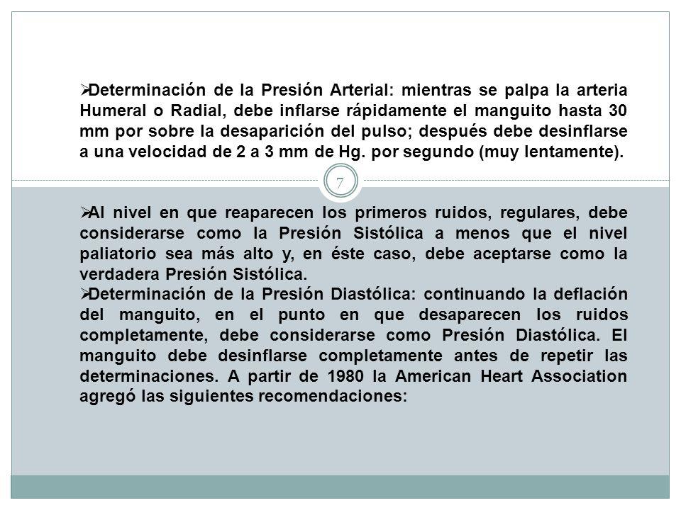 7 Determinación de la Presión Arterial: mientras se palpa la arteria Humeral o Radial, debe inflarse rápidamente el manguito hasta 30 mm por sobre la