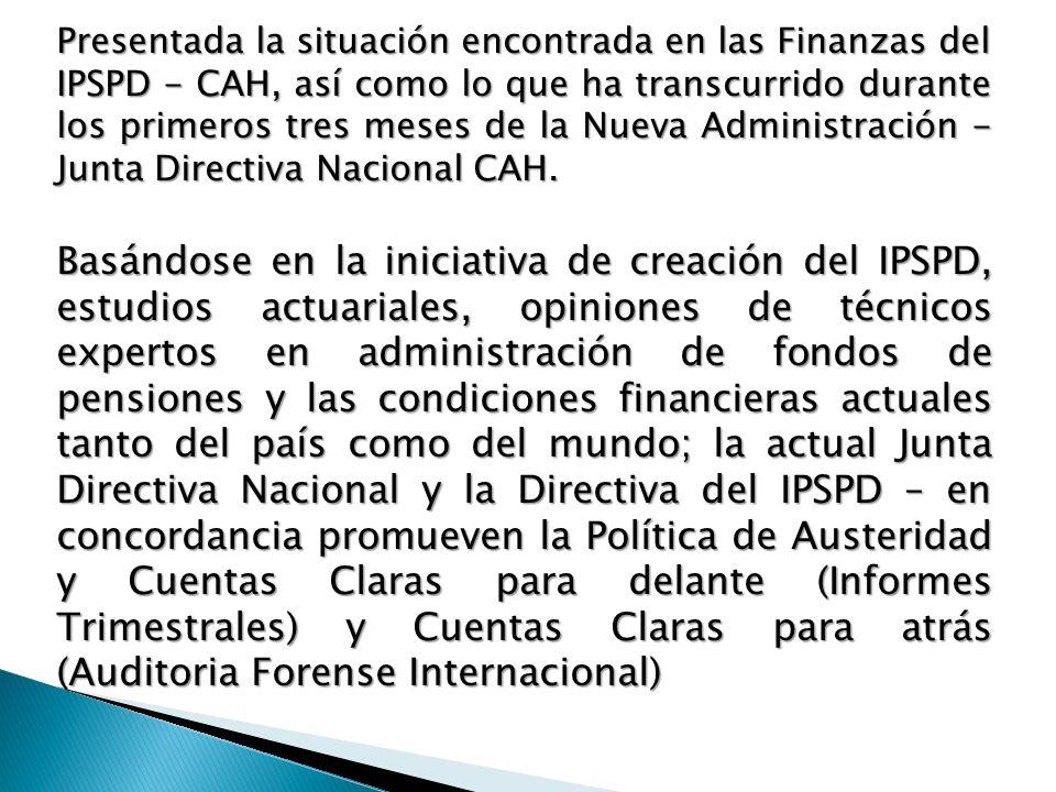 Presentada la situación encontrada en las Finanzas del IPSPD - CAH, así como lo que ha transcurrido durante los primeros tres meses de la Nueva Administración - Junta Directiva Nacional CAH.