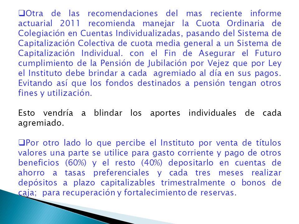 Otra de las recomendaciones del mas reciente informe actuarial 2011 recomienda manejar la Cuota Ordinaria de Colegiación en Cuentas Individualizadas, pasando del Sistema de Capitalización Colectiva de cuota media general a un Sistema de Capitalización Individual.