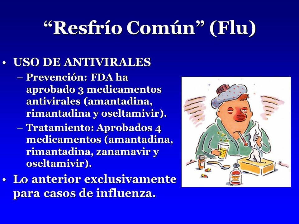 Resfrío Común (Flu) USO DE ANTIVIRALESUSO DE ANTIVIRALES –Prevención: FDA ha aprobado 3 medicamentos antivirales (amantadina, rimantadina y oseltamivir).