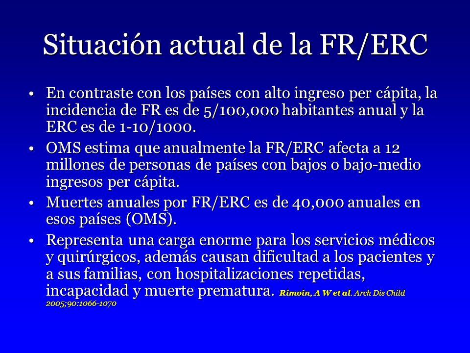 Situación actual de la FR/ERC En contraste con los países con alto ingreso per cápita, la incidencia de FR es de 5/100,000 habitantes anual y la ERC es de 1-10/1000.En contraste con los países con alto ingreso per cápita, la incidencia de FR es de 5/100,000 habitantes anual y la ERC es de 1-10/1000.