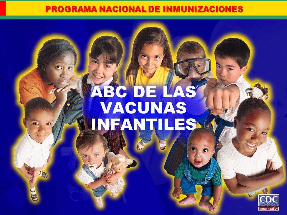 ABC DE LAS VACUNAS INFANTILES PROGRAMA NACIONAL DE INMUNIZACIONES Immunization