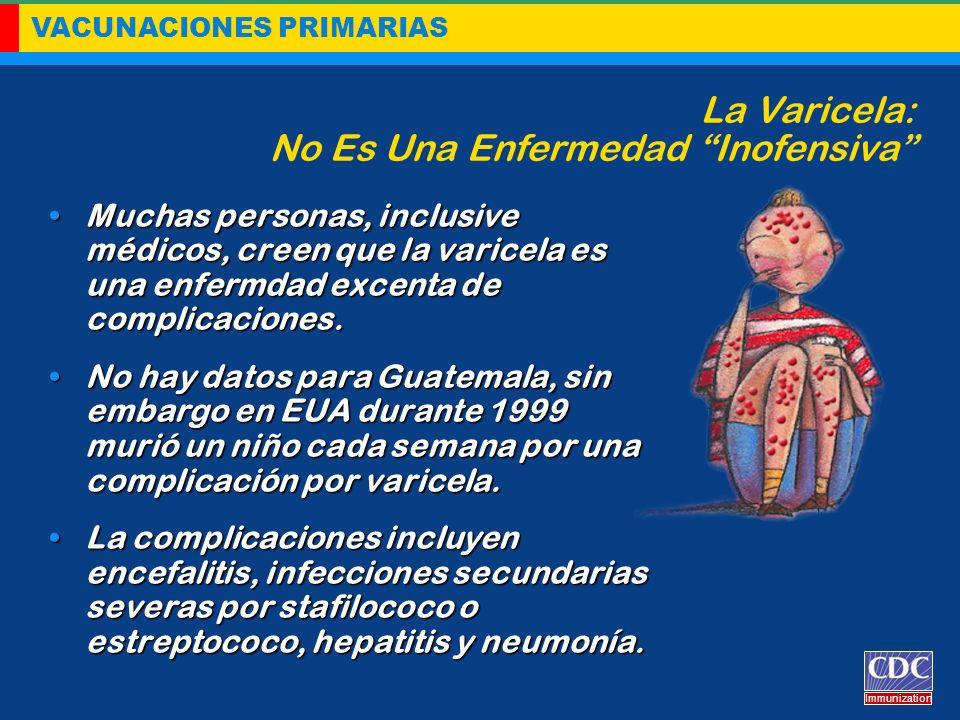 VACUNACIONES PRIMARIAS Immunization La Varicela: No Es Una Enfermedad Inofensiva Muchas personas, inclusive médicos, creen que la varicela es una enfe