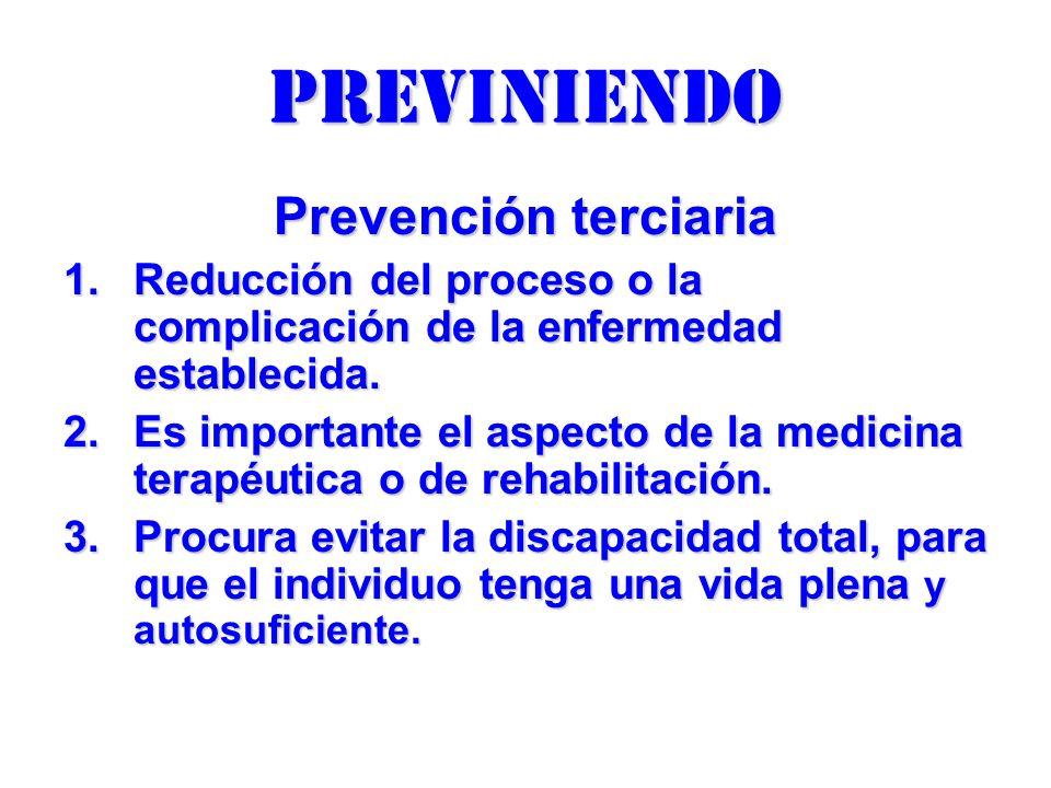 previniendo Prevención terciaria 1.Reducción del proceso o la complicación de la enfermedad establecida. 2.Es importante el aspecto de la medicina ter