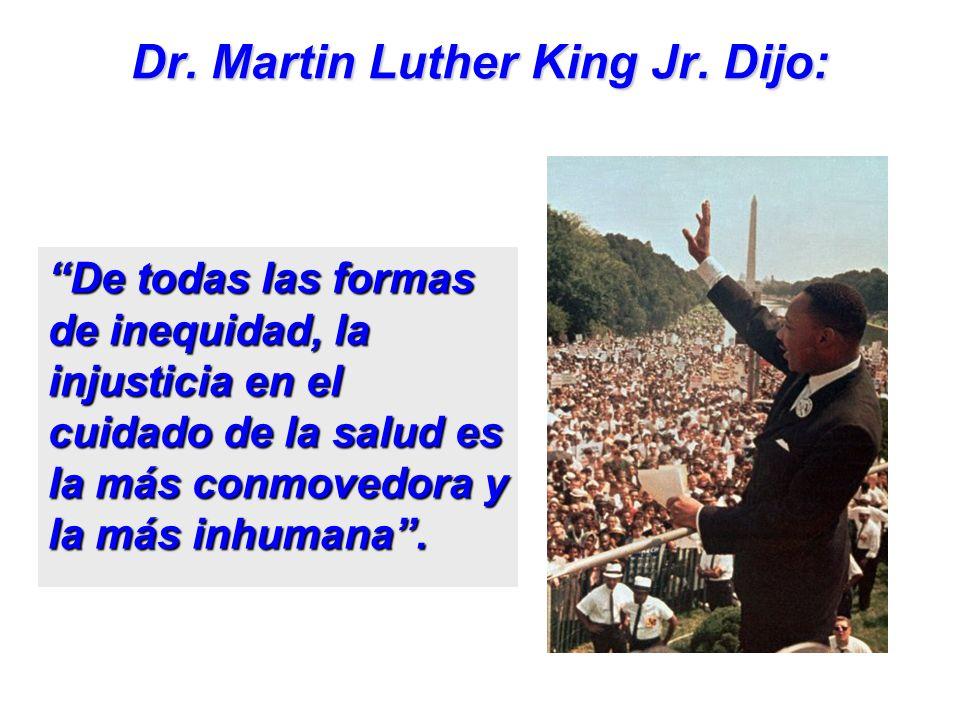 Dr. Martin Luther King Jr. Dijo: De todas las formas de inequidad, la injusticia en el cuidado de la salud es la más conmovedora y la más inhumana.