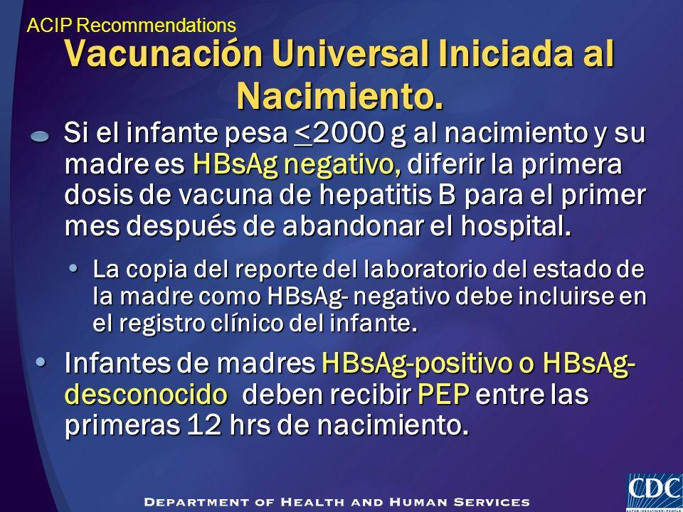 Si el infante pesa <2000 g al nacimiento y su madre es HBsAg negativo, diferir la primera dosis de vacuna de hepatitis B para el primer mes después de