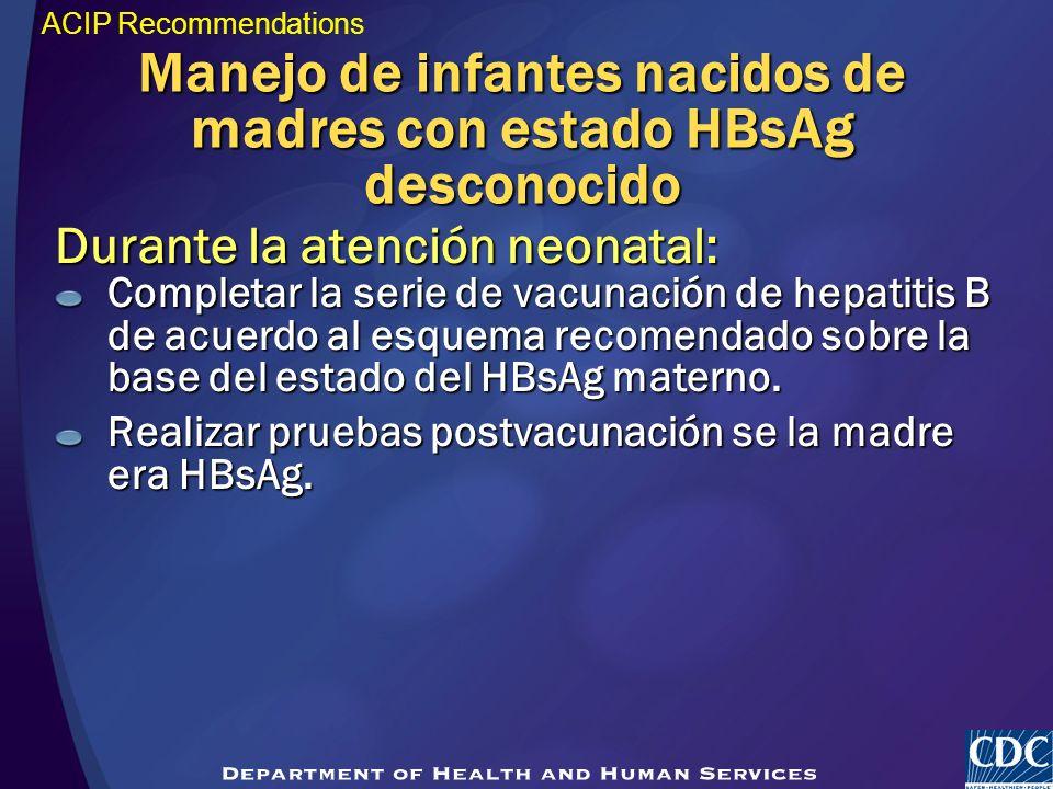 Durante la atención neonatal: Completar la serie de vacunación de hepatitis B de acuerdo al esquema recomendado sobre la base del estado del HBsAg mat