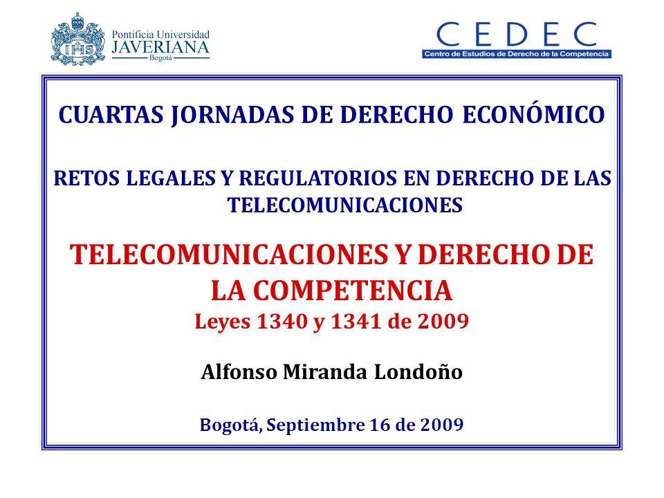 Alfonso Miranda Londoño Bogotá, Septiembre 16 de 2009 CUARTAS JORNADAS DE DERECHO ECONÓMICO RETOS LEGALES Y REGULATORIOS EN DERECHO DE LAS TELECOMUNIC