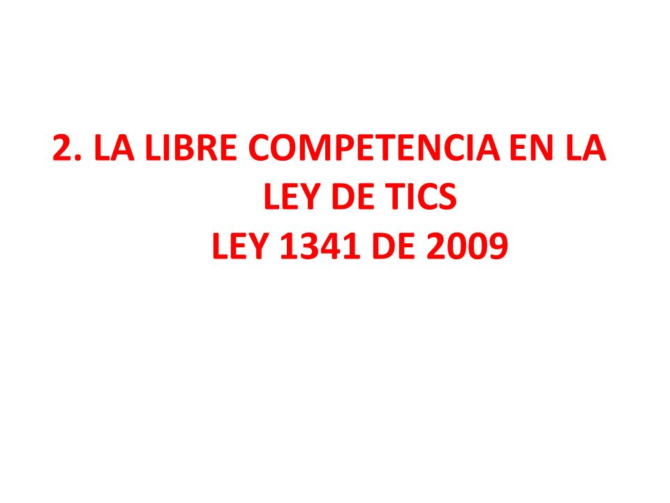 2. LA LIBRE COMPETENCIA EN LA LEY DE TICS LEY 1341 DE 2009