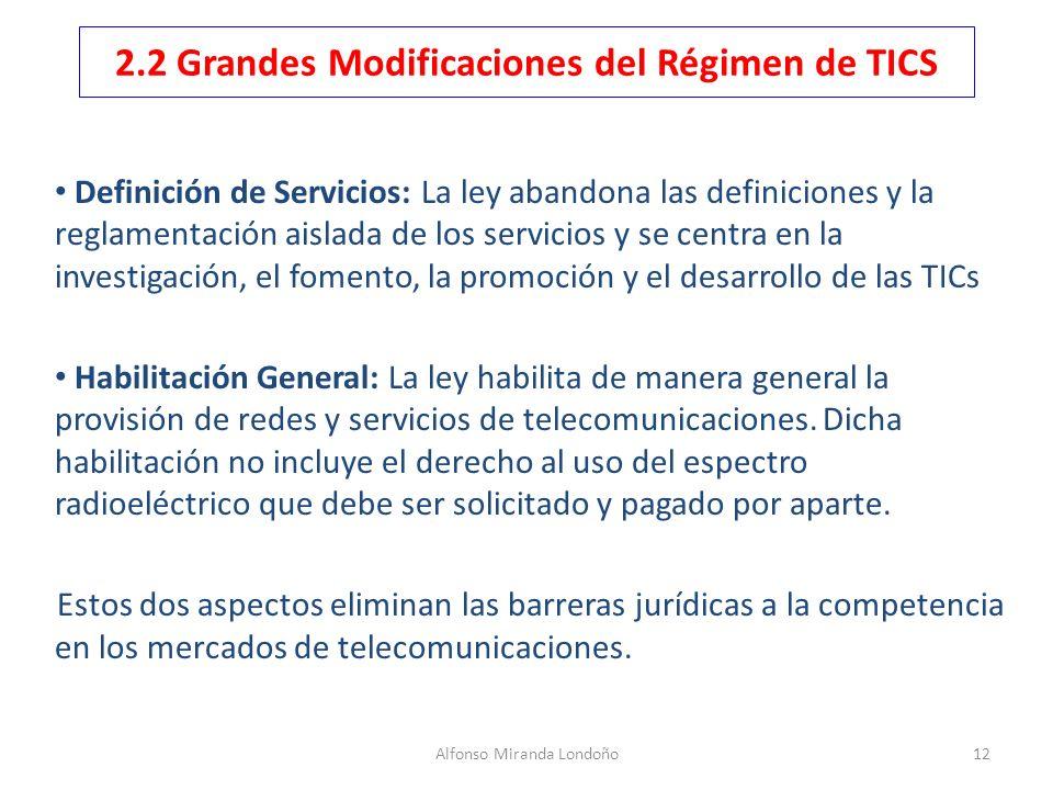 Alfonso Miranda Londoño12 2.2 Grandes Modificaciones del Régimen de TICS Definición de Servicios: La ley abandona las definiciones y la reglamentación