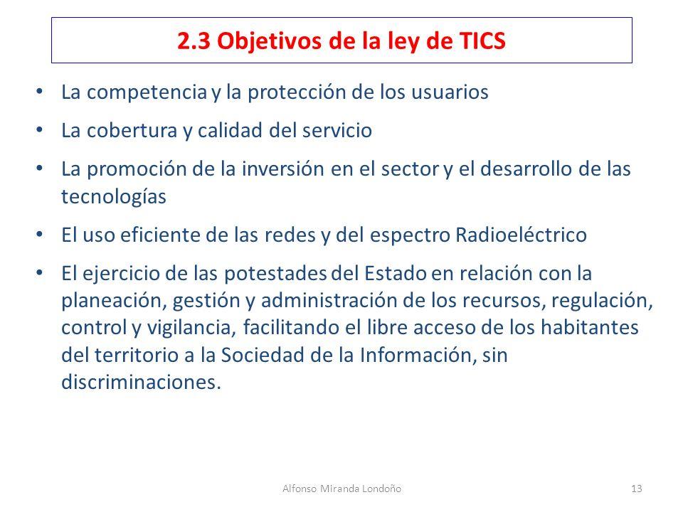 Alfonso Miranda Londoño13 2.3 Objetivos de la ley de TICS La competencia y la protección de los usuarios La cobertura y calidad del servicio La promoc