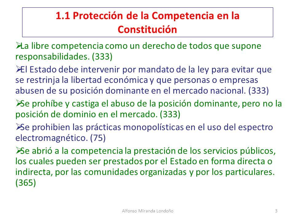 Alfonso Miranda Londoño3 1.1 Protección de la Competencia en la Constitución La libre competencia como un derecho de todos que supone responsabilidade