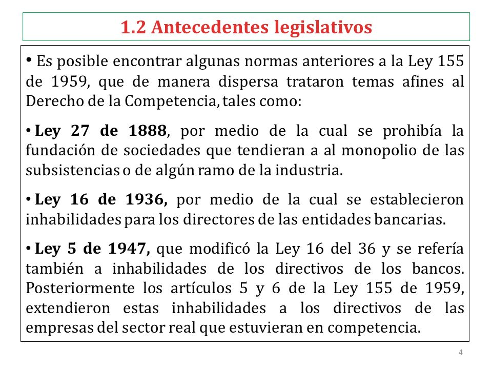 4 1.2 Antecedentes legislativos Es posible encontrar algunas normas anteriores a la Ley 155 de 1959, que de manera dispersa trataron temas afines al D