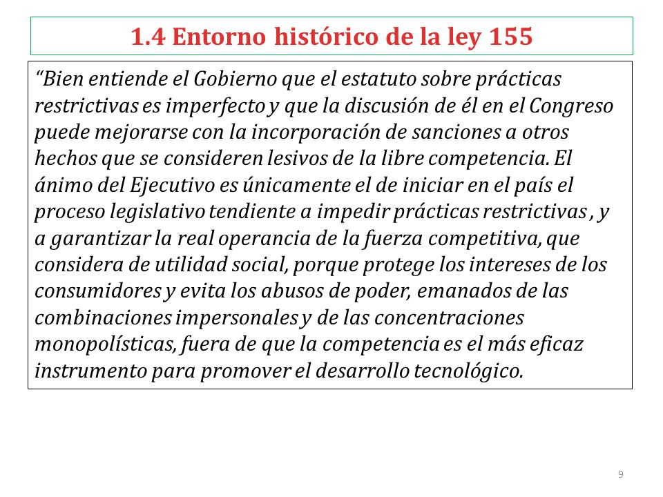 9 1.4 Entorno histórico de la ley 155 Bien entiende el Gobierno que el estatuto sobre prácticas restrictivas es imperfecto y que la discusión de él en