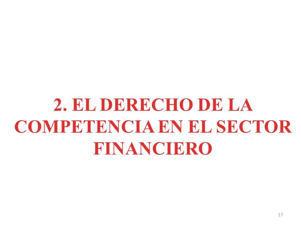 2. EL DERECHO DE LA COMPETENCIA EN EL SECTOR FINANCIERO 17