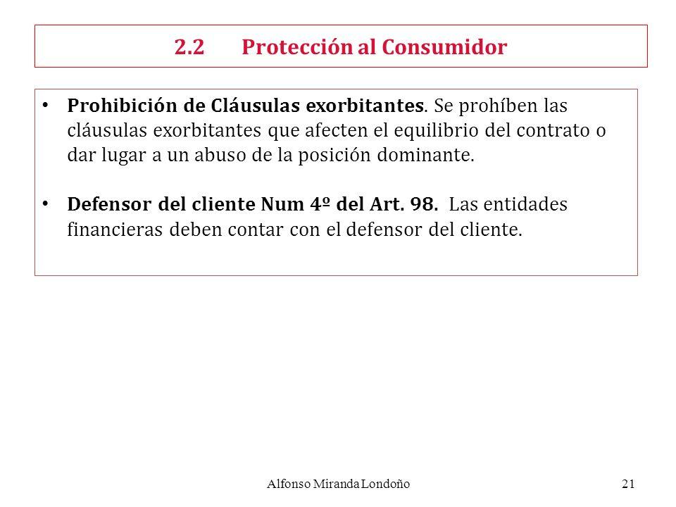 Alfonso Miranda Londoño21 Prohibición de Cláusulas exorbitantes. Se prohíben las cláusulas exorbitantes que afecten el equilibrio del contrato o dar l