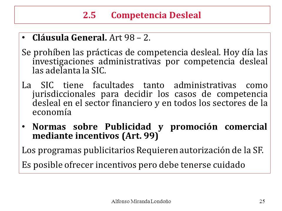 Alfonso Miranda Londoño25 Cláusula General. Art 98 – 2. Se prohíben las prácticas de competencia desleal. Hoy día las investigaciones administrativas