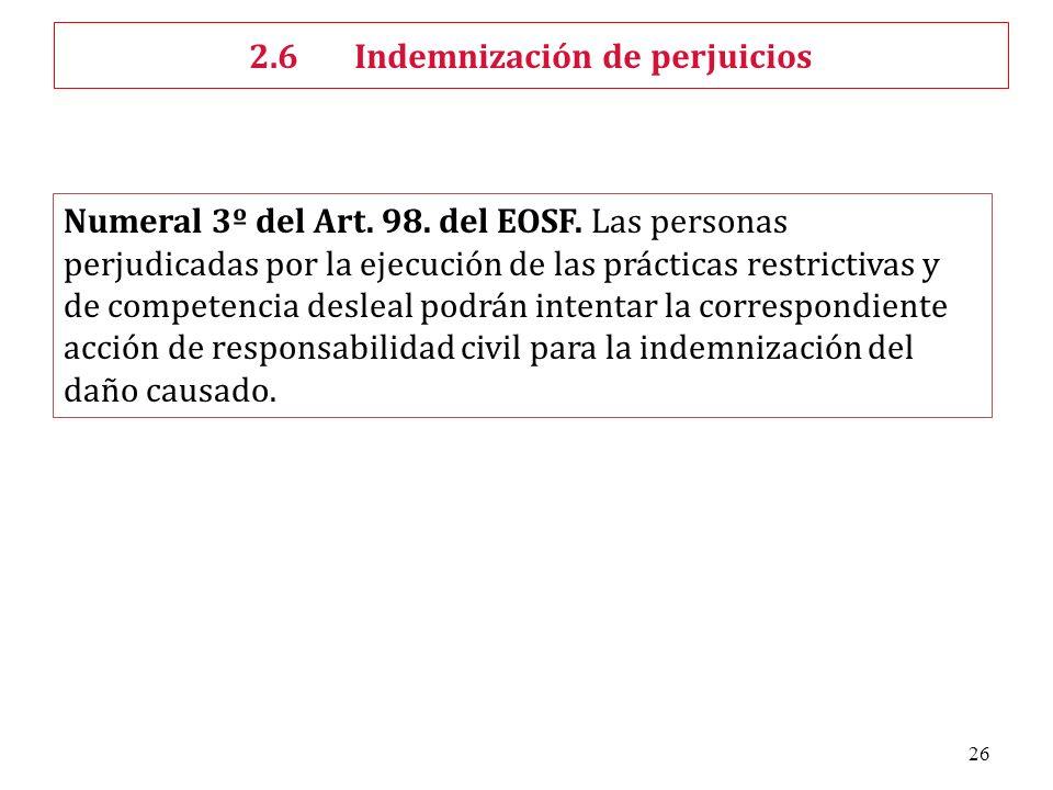 26 Numeral 3º del Art. 98. del EOSF. Las personas perjudicadas por la ejecución de las prácticas restrictivas y de competencia desleal podrán intentar