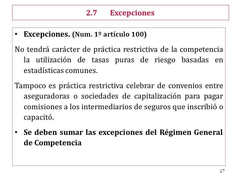 27 Excepciones. (Num. 1º artículo 100) No tendrá carácter de práctica restrictiva de la competencia la utilización de tasas puras de riesgo basadas en