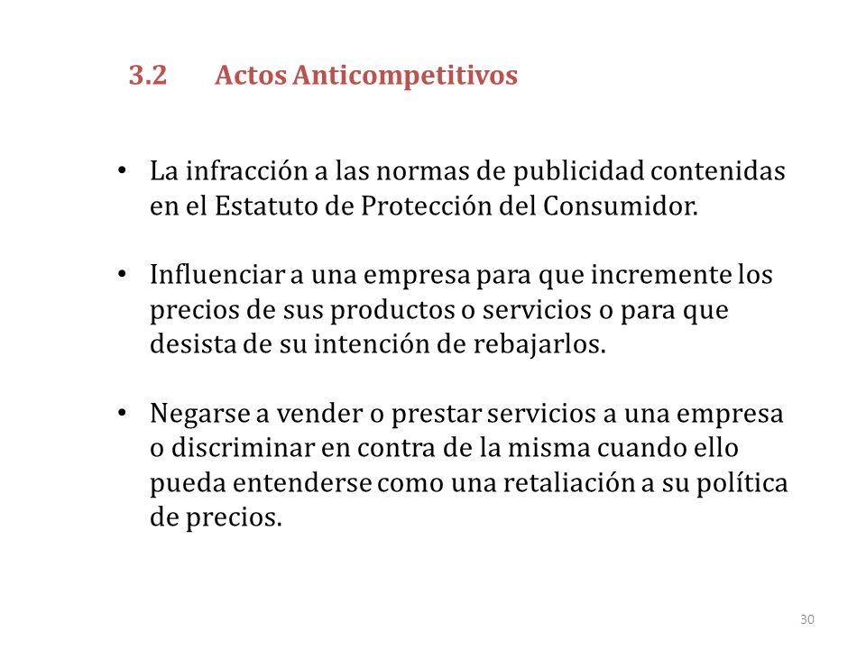 30 3.2Actos Anticompetitivos La infracción a las normas de publicidad contenidas en el Estatuto de Protección del Consumidor. Influenciar a una empres