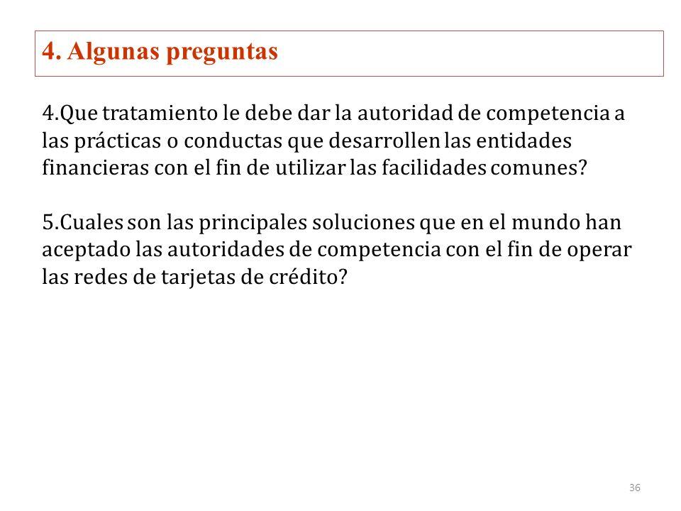 4. Algunas preguntas 4.Que tratamiento le debe dar la autoridad de competencia a las prácticas o conductas que desarrollen las entidades financieras c