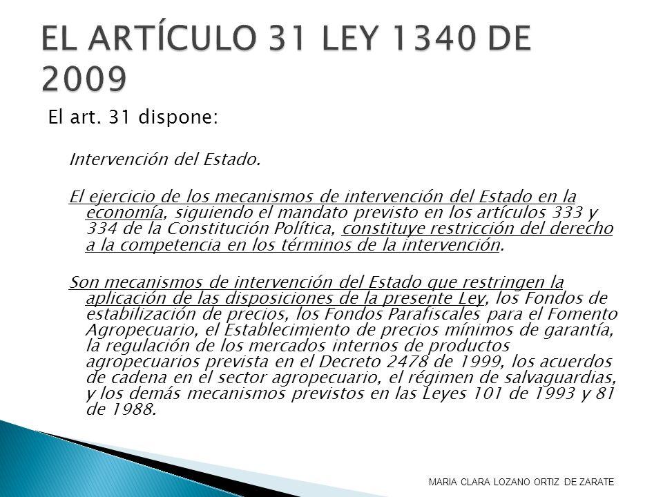 El art. 31 dispone: Intervención del Estado. El ejercicio de los mecanismos de intervención del Estado en la economía, siguiendo el mandato previsto e