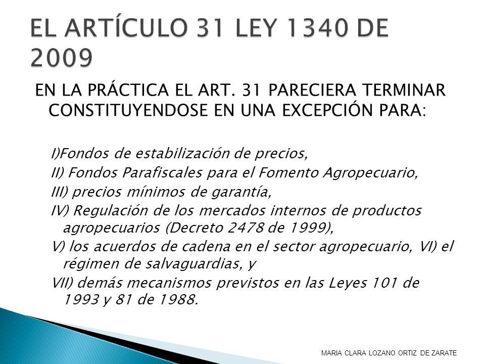 EN LA PRÁCTICA EL ART. 31 PARECIERA TERMINAR CONSTITUYENDOSE EN UNA EXCEPCIÓN PARA: I)Fondos de estabilización de precios, II) Fondos Parafiscales par