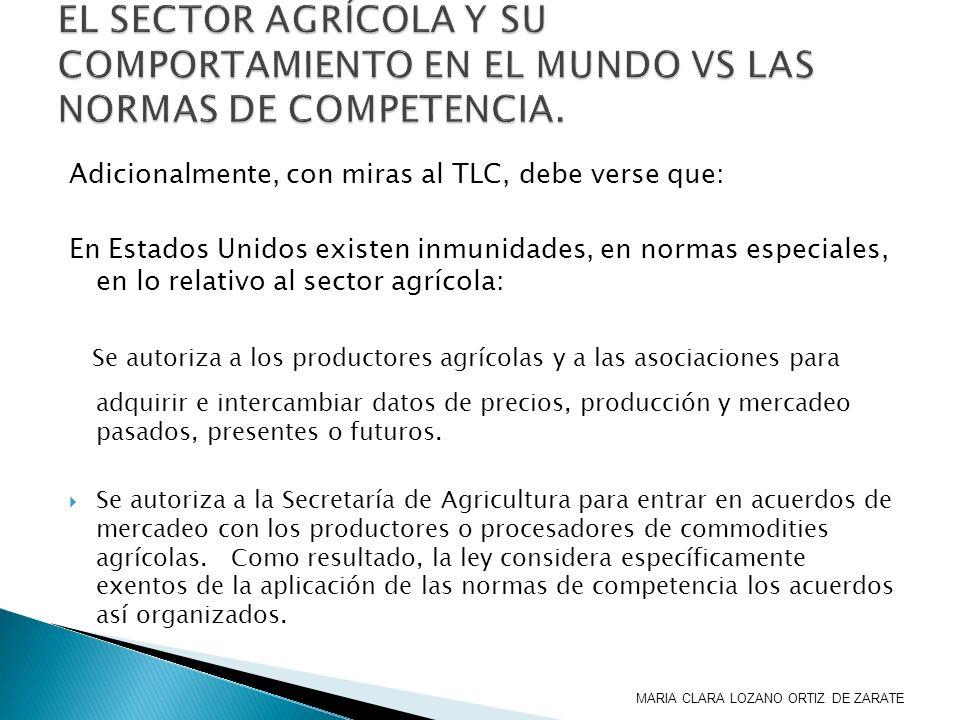 Adicionalmente, con miras al TLC, debe verse que: En Estados Unidos existen inmunidades, en normas especiales, en lo relativo al sector agrícola: Se a