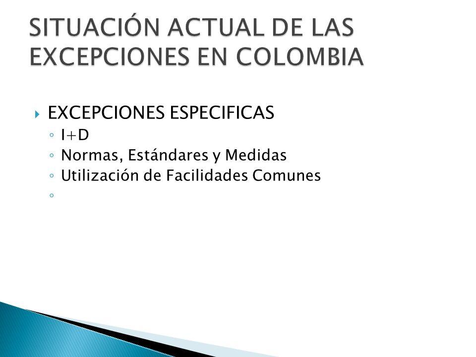 EXCEPCIONES ESPECIFICAS I+D Normas, Estándares y Medidas Utilización de Facilidades Comunes